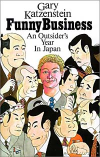 Funny Business: An Outsider's Year in Japan - Gary J. Katzenstein